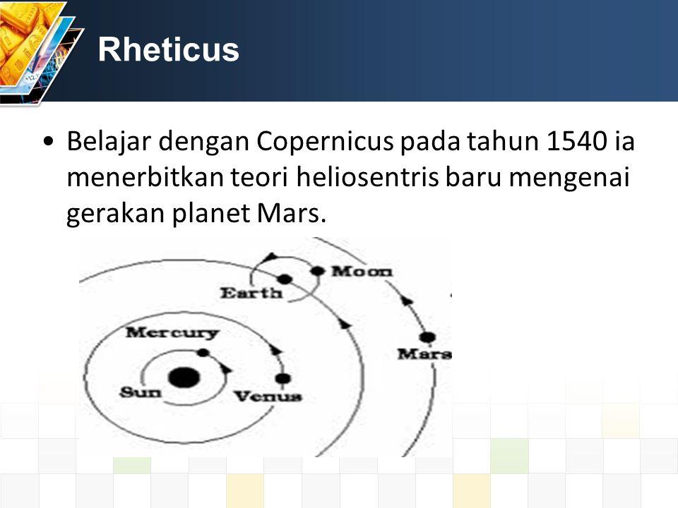 Rheticus Belajar dengan Copernicus pada tahun 1540 ia menerbitkan teori heliosentris baru mengenai gerakan planet Mars.