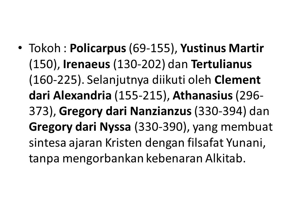 Tokoh : Policarpus (69-155), Yustinus Martir (150), Irenaeus (130-202) dan Tertulianus (160-225).