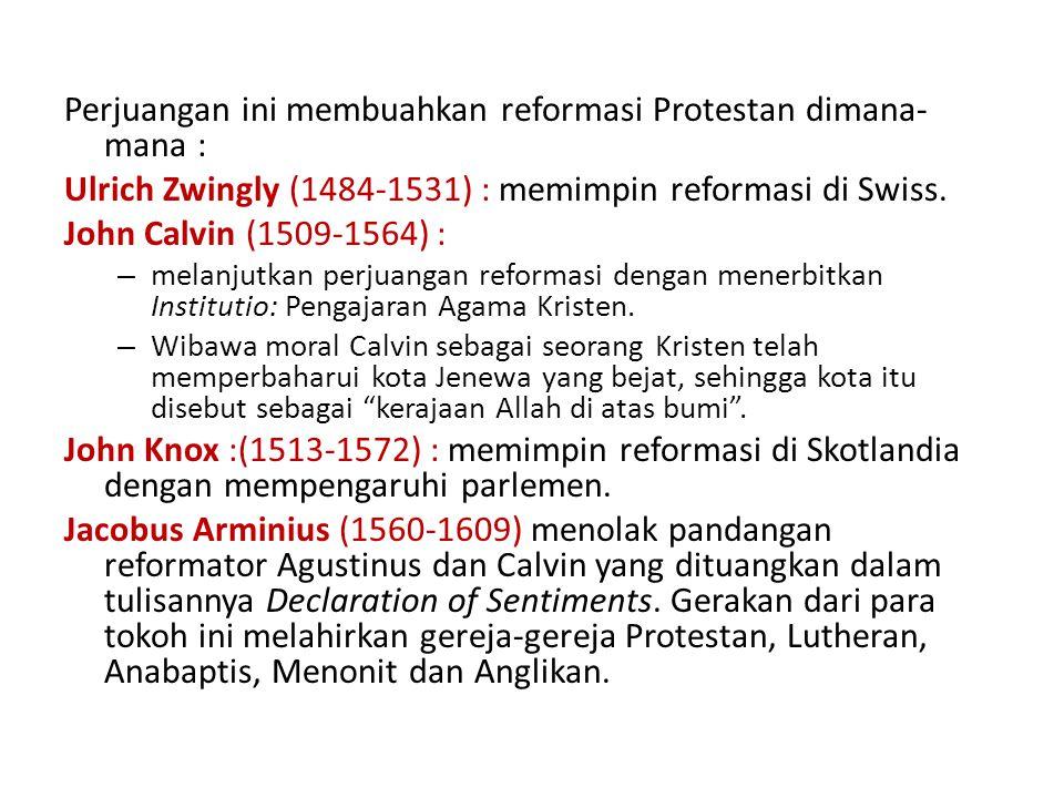 Perjuangan ini membuahkan reformasi Protestan dimana- mana : Ulrich Zwingly (1484-1531) : memimpin reformasi di Swiss.