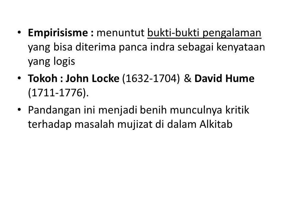 Empirisisme : menuntut bukti-bukti pengalaman yang bisa diterima panca indra sebagai kenyataan yang logis Tokoh : John Locke (1632-1704) & David Hume (1711-1776).