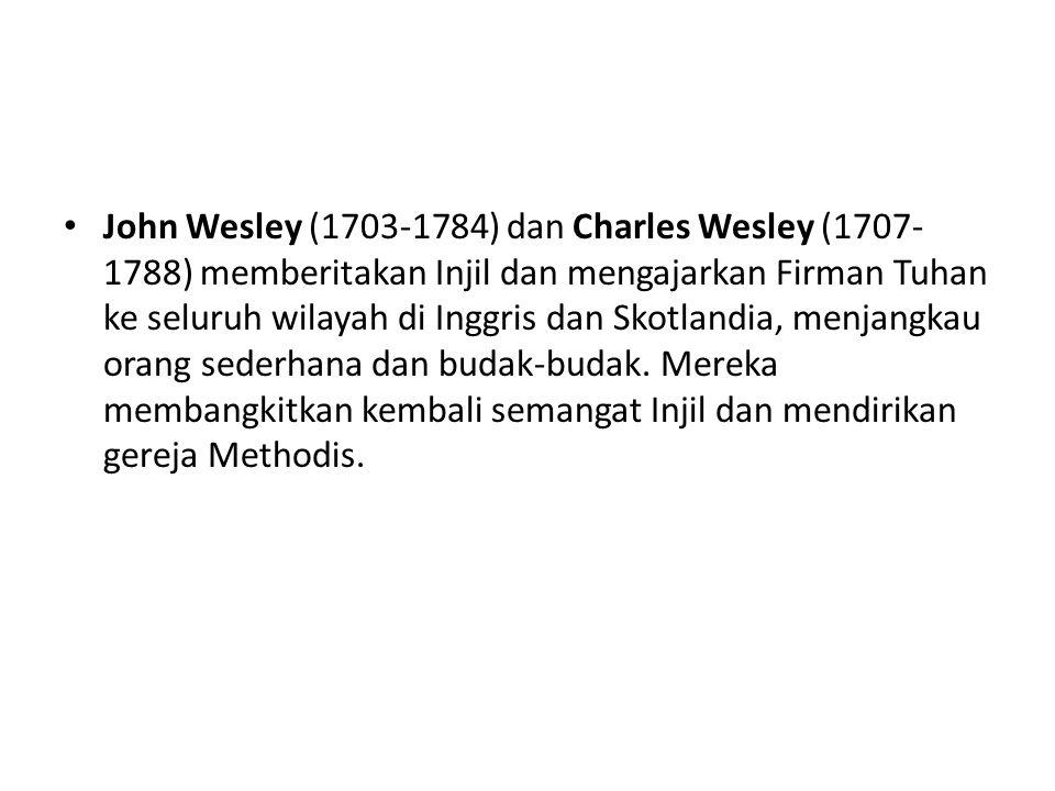 John Wesley (1703-1784) dan Charles Wesley (1707- 1788) memberitakan Injil dan mengajarkan Firman Tuhan ke seluruh wilayah di Inggris dan Skotlandia, menjangkau orang sederhana dan budak-budak.