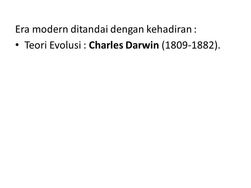 Era modern ditandai dengan kehadiran : Teori Evolusi : Charles Darwin (1809-1882).