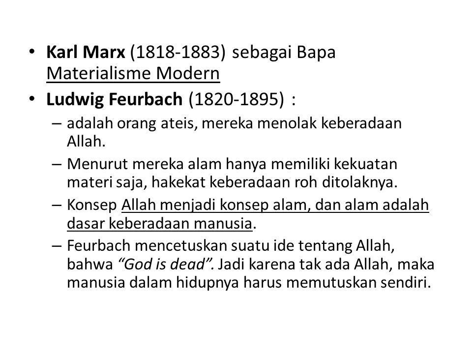 Karl Marx (1818-1883) sebagai Bapa Materialisme Modern Ludwig Feurbach (1820-1895) : – adalah orang ateis, mereka menolak keberadaan Allah.