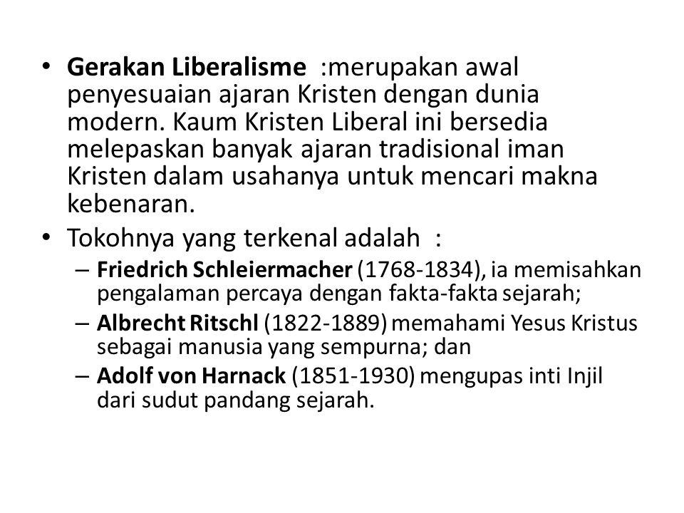 Gerakan Liberalisme :merupakan awal penyesuaian ajaran Kristen dengan dunia modern.