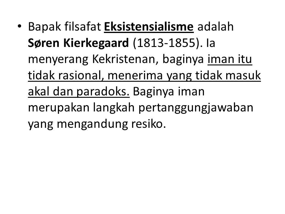 Bapak filsafat Eksistensialisme adalah Søren Kierkegaard (1813-1855).