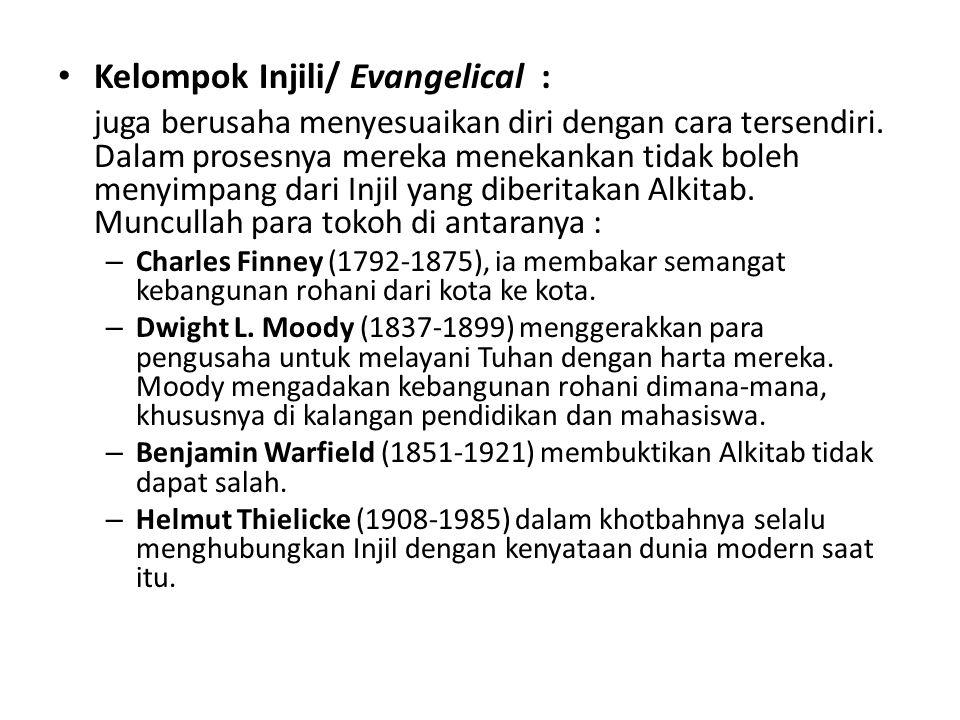 Kelompok Injili/ Evangelical : juga berusaha menyesuaikan diri dengan cara tersendiri.