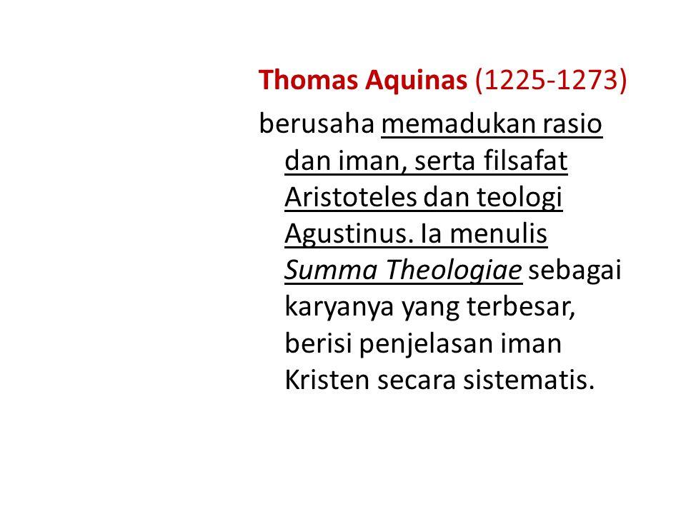Thomas Aquinas (1225-1273) berusaha memadukan rasio dan iman, serta filsafat Aristoteles dan teologi Agustinus.