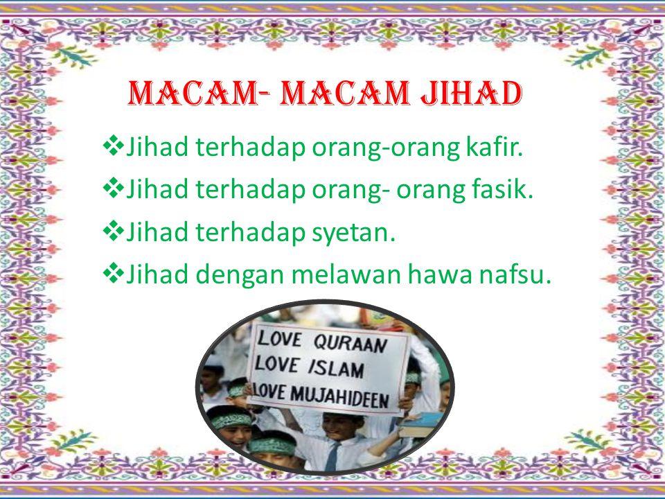 Hukum Jihad  fardhu kifayah (apabila telah dikerjakan sebagian muslim maka akan gugur dari sebagian yang lain).  fardhu ain bagi yang ditunjuk oleh