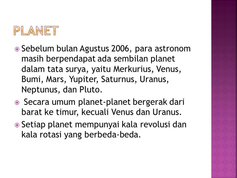  Sebelum bulan Agustus 2006, para astronom masih berpendapat ada sembilan planet dalam tata surya, yaitu Merkurius, Venus, Bumi, Mars, Yupiter, Satur