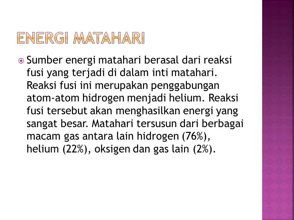  Sumber energi matahari berasal dari reaksi fusi yang terjadi di dalam inti matahari. Reaksi fusi ini merupakan penggabungan atom-atom hidrogen menja
