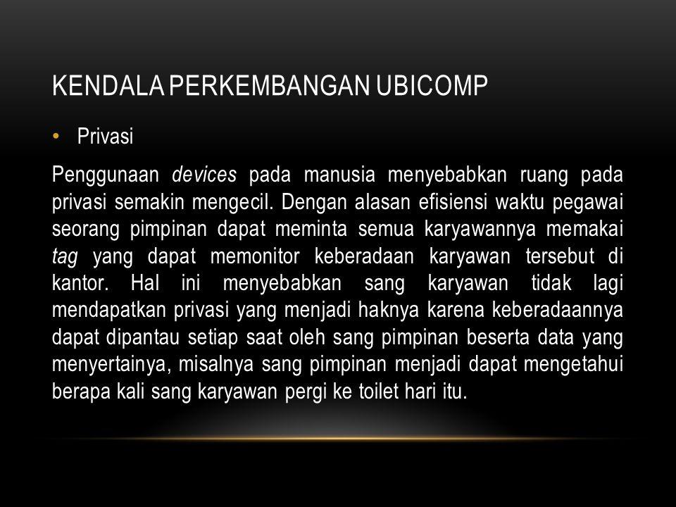 KENDALA PERKEMBANGAN UBICOMP Security Ubicomp membawa efek meningkatnya resiko terhadap security.
