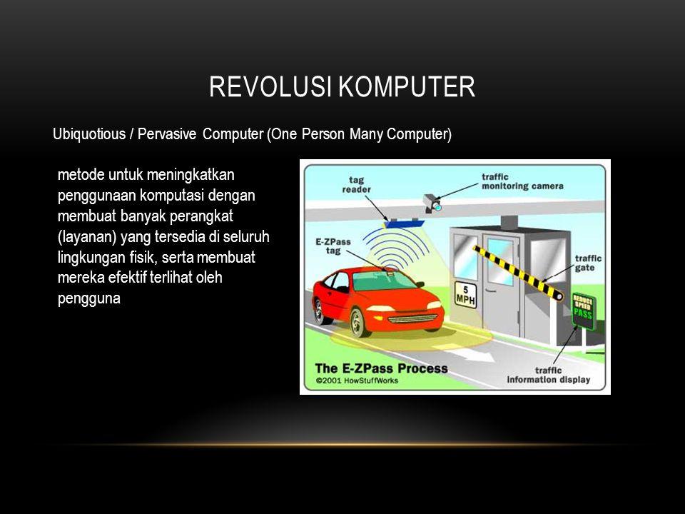 REVOLUSI KOMPUTER Personal Computer ( One Person one Computer) Adalah komputer yang bisa digunakan sendirian Tanpa tergantung pada server (Smart Computer)
