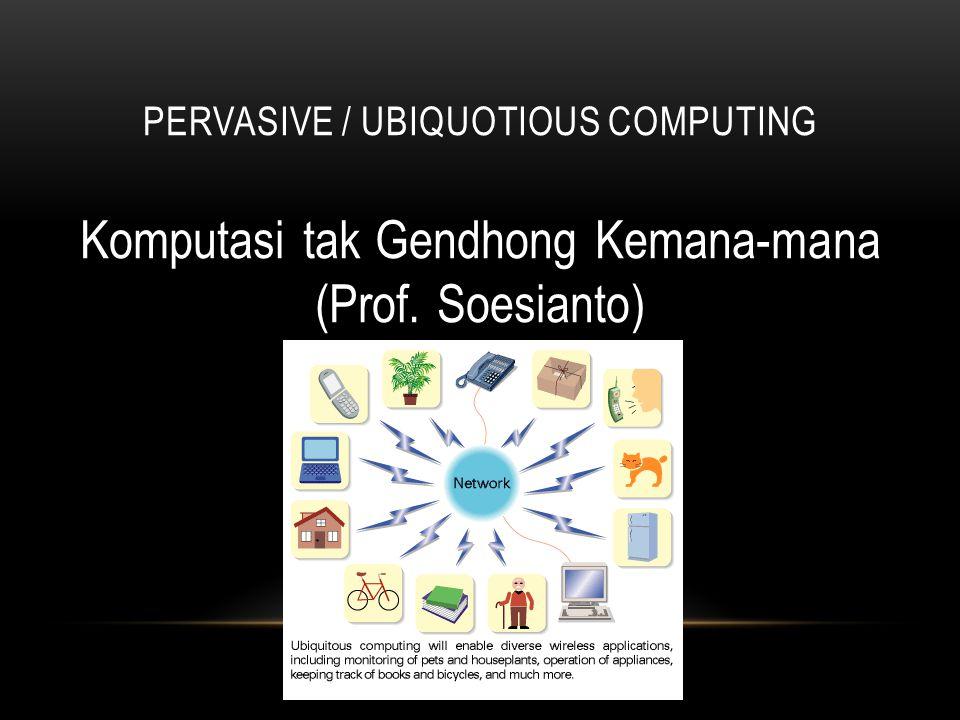 REVOLUSI KOMPUTER Ubiquotious / Pervasive Computer (One Person Many Computer) metode untuk meningkatkan penggunaan komputasi dengan membuat banyak perangkat (layanan) yang tersedia di seluruh lingkungan fisik, serta membuat mereka efektif terlihat oleh pengguna