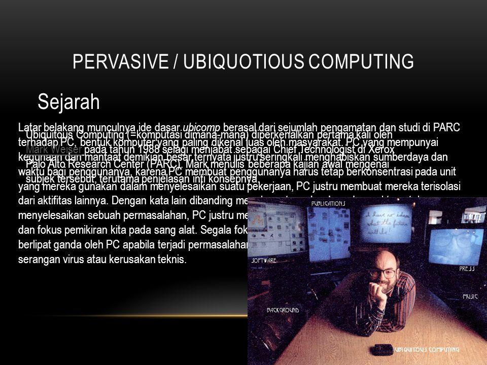 PERVASIVE / UBIQUOTIOUS COMPUTING Komputasi tak Gendhong Kemana-mana (Prof. Soesianto)