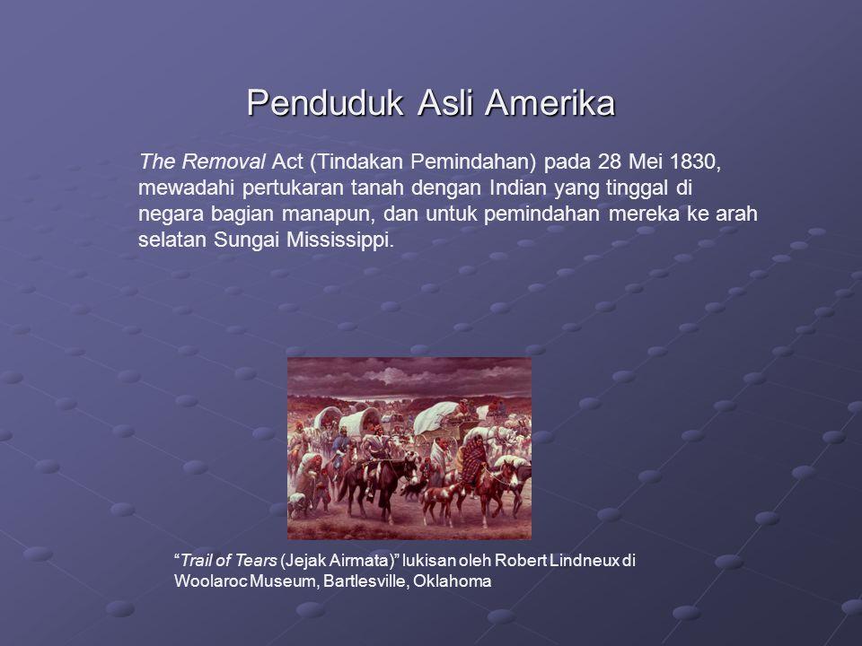Penduduk Asli Amerika The Removal Act (Tindakan Pemindahan) pada 28 Mei 1830, mewadahi pertukaran tanah dengan Indian yang tinggal di negara bagian ma