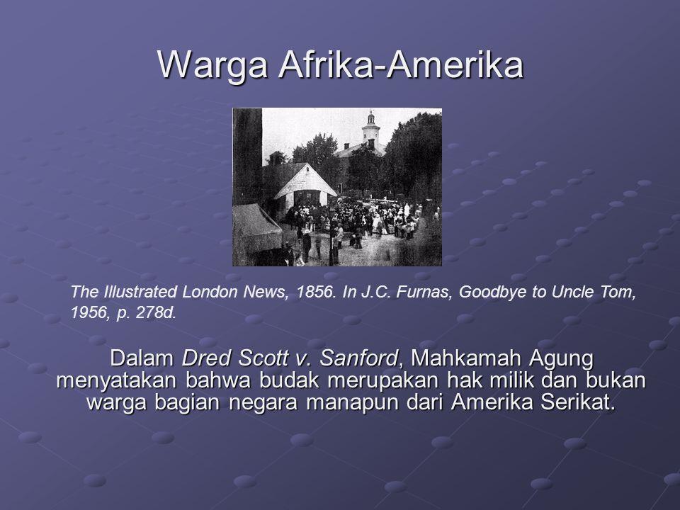 Warga Afrika-Amerika Dalam Dred Scott v. Sanford, Mahkamah Agung menyatakan bahwa budak merupakan hak milik dan bukan warga bagian negara manapun dari