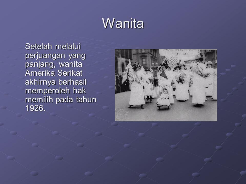 Wanita Setelah melalui perjuangan yang panjang, wanita Amerika Serikat akhirnya berhasil memperoleh hak memilih pada tahun 1926.
