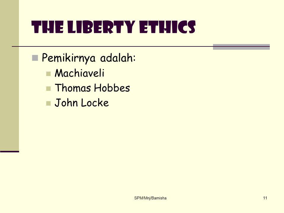 SPM/Mnj/Bamisha11 The liberty ethics Pemikirnya adalah: Machiaveli Thomas Hobbes John Locke