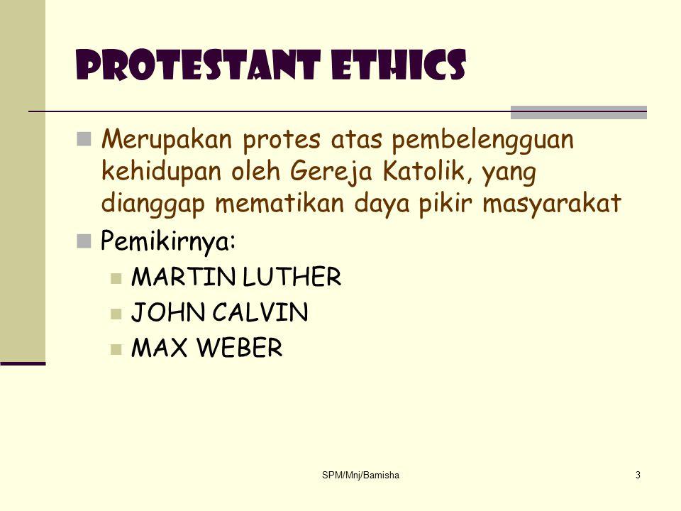 SPM/Mnj/Bamisha3 Protestant Ethics Merupakan protes atas pembelengguan kehidupan oleh Gereja Katolik, yang dianggap mematikan daya pikir masyarakat Pe