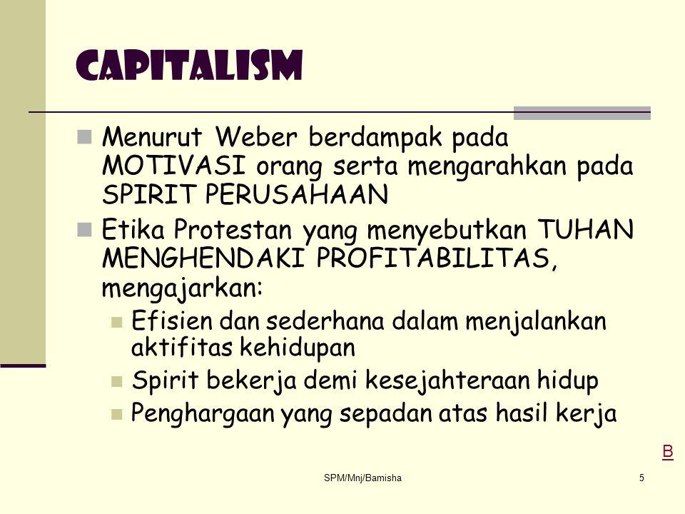 SPM/Mnj/Bamisha5 capitalism Menurut Weber berdampak pada MOTIVASI orang serta mengarahkan pada SPIRIT PERUSAHAAN Etika Protestan yang menyebutkan TUHA