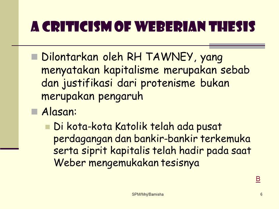 SPM/Mnj/Bamisha6 A Criticism of Weberian thesis Dilontarkan oleh RH TAWNEY, yang menyatakan kapitalisme merupakan sebab dan justifikasi dari protenism