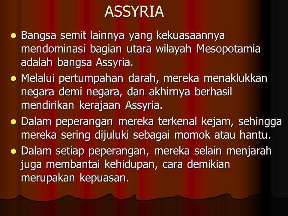 ASSYRIA Bangsa semit lainnya yang kekuasaannya mendominasi bagian utara wilayah Mesopotamia adalah bangsa Assyria. Bangsa semit lainnya yang kekuasaan