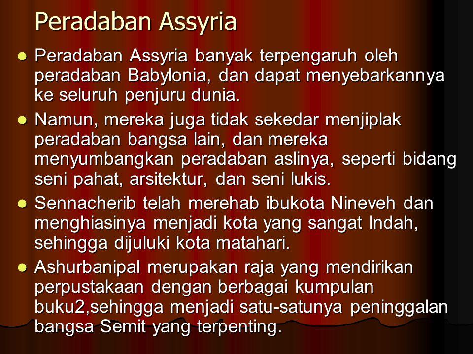 Peradaban Assyria Peradaban Assyria banyak terpengaruh oleh peradaban Babylonia, dan dapat menyebarkannya ke seluruh penjuru dunia. Peradaban Assyria