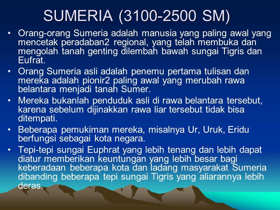 SUMERIA (3100-2500 SM) Orang-orang Sumeria adalah manusia yang paling awal yang mencetak peradaban2 regional, yang telah membuka dan mengolah tanah ge