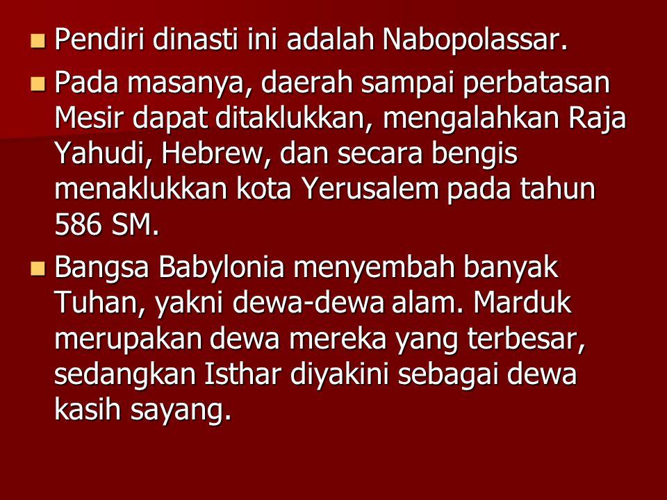 Pendiri dinasti ini adalah Nabopolassar. Pendiri dinasti ini adalah Nabopolassar. Pada masanya, daerah sampai perbatasan Mesir dapat ditaklukkan, meng