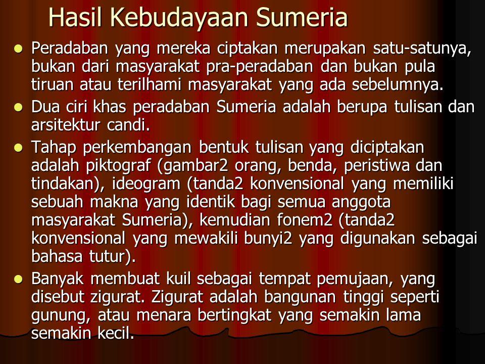 Hasil Kebudayaan Sumeria Peradaban yang mereka ciptakan merupakan satu-satunya, bukan dari masyarakat pra-peradaban dan bukan pula tiruan atau terilha