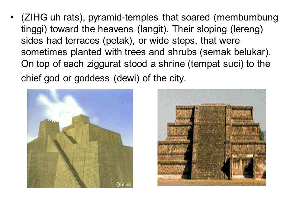 (ZIHG uh rats), pyramid-temples that soared (membumbung tinggi) toward the heavens (langit). Their sloping (lereng) sides had terraces (petak), or wid