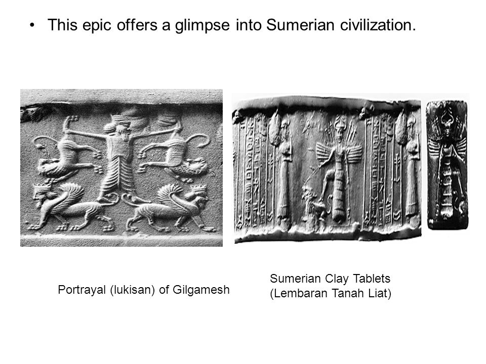 This epic offers a glimpse into Sumerian civilization. Portrayal (lukisan) of Gilgamesh Sumerian Clay Tablets (Lembaran Tanah Liat)