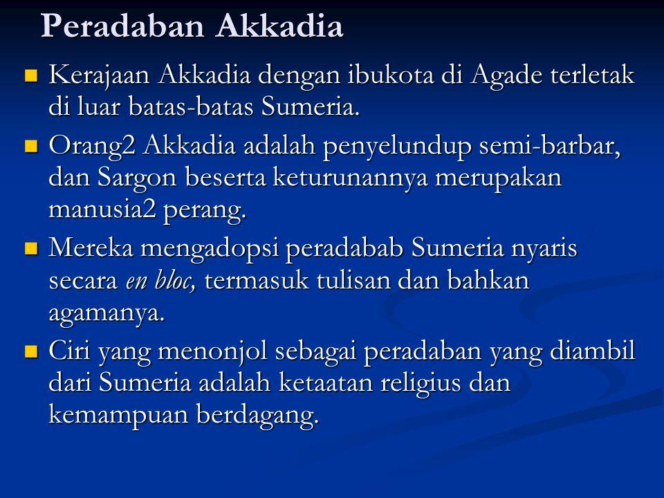 Peradaban Akkadia Kerajaan Akkadia dengan ibukota di Agade terletak di luar batas-batas Sumeria. Kerajaan Akkadia dengan ibukota di Agade terletak di