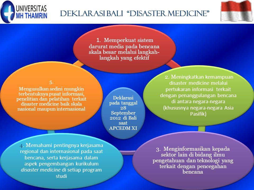 """Deklarasi bali """"disaster medicine"""" Deklarasi pada tanggal 28 September 2012 di Bali saat APCEDM XI 1. Memperkuat sistem darurat medis pada bencana ska"""