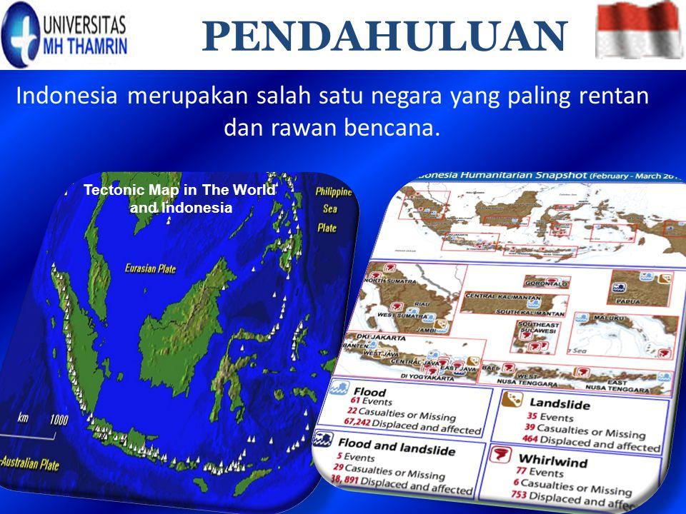 PENDAHULUAN Indonesia merupakan salah satu negara yang paling rentan dan rawan bencana. Tectonic Map in The World and Indonesia