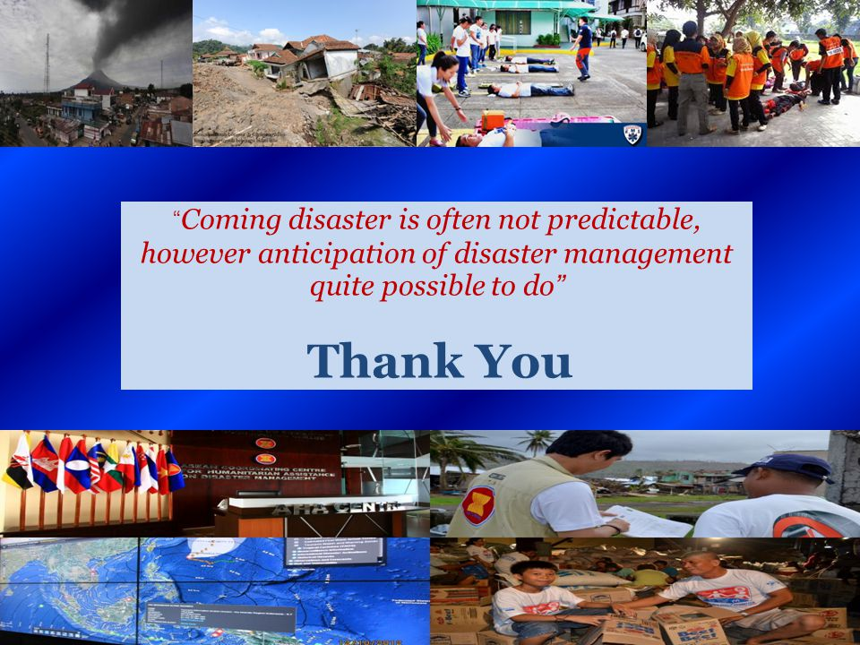 """ Coming disaster is often not predictable, however anticipation of disaster management quite possible to do"" Thank You"