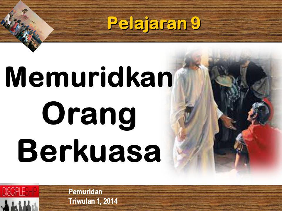 Pemuridan Triwulan 1, 2014 Pelajaran 9 Memuridkan Orang Berkuasa