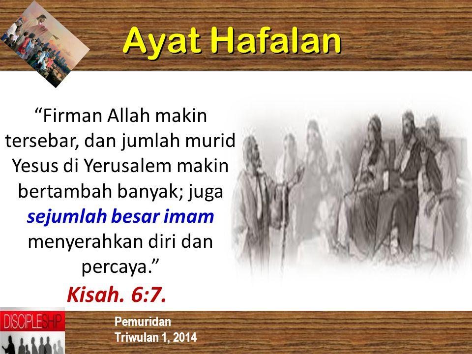 """Pemuridan Triwulan 1, 2014 Ayat Hafalan """"Firman Allah makin tersebar, dan jumlah murid Yesus di Yerusalem makin bertambah banyak; juga sejumlah besar"""