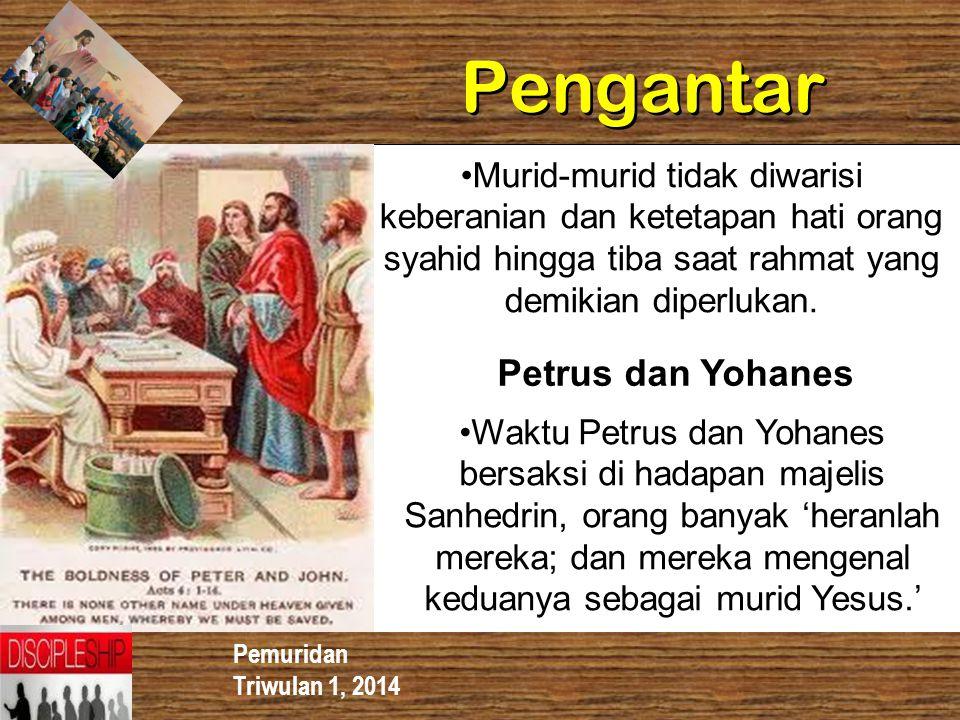 Pemuridan Triwulan 1, 2014 Pengantar Murid-murid tidak diwarisi keberanian dan ketetapan hati orang syahid hingga tiba saat rahmat yang demikian diper
