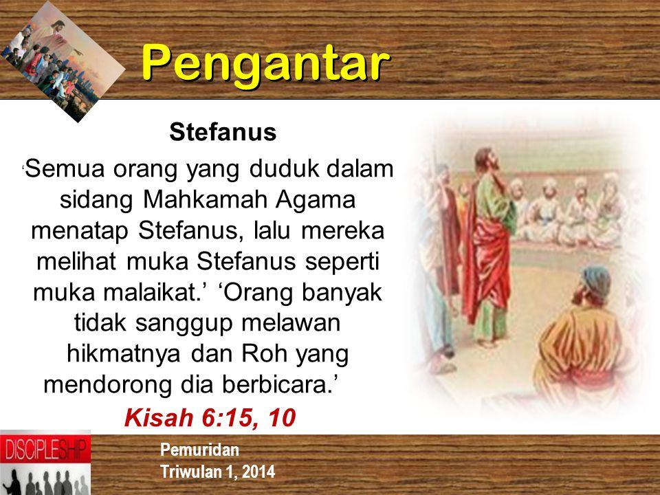 Pemuridan Triwulan 1, 2014 Pengantar ' Semua orang yang duduk dalam sidang Mahkamah Agama menatap Stefanus, lalu mereka melihat muka Stefanus seperti