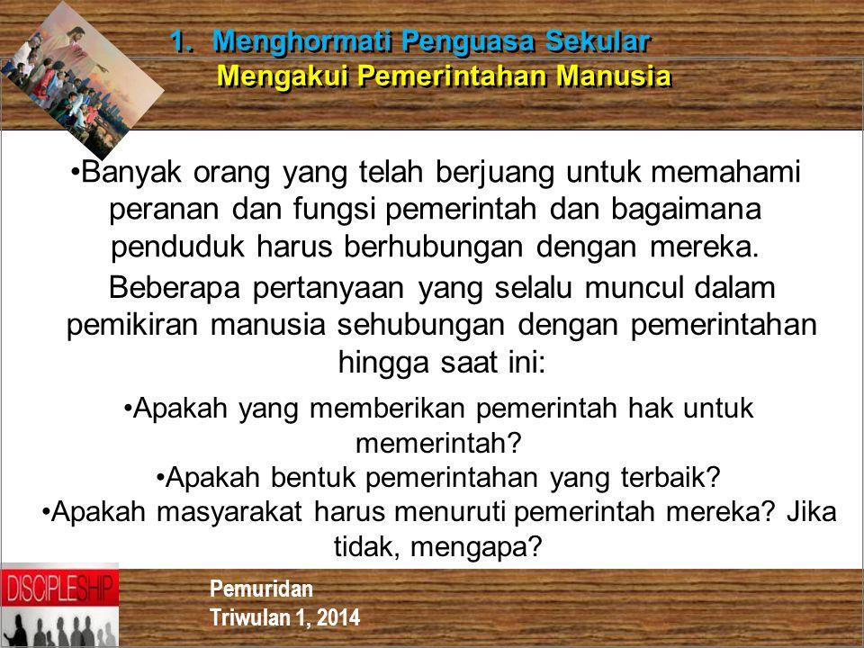 Pemuridan Triwulan 1, 2014 1.Menghormati Penguasa Sekular Mengakui Pemerintahan Manusia 1.Menghormati Penguasa Sekular Mengakui Pemerintahan Manusia A