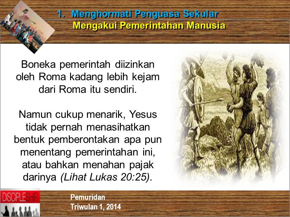 Pemuridan Triwulan 1, 2014 1.Menghormati Penguasa Sekular Mengakui Pemerintahan Manusia 1.Menghormati Penguasa Sekular Mengakui Pemerintahan Manusia B