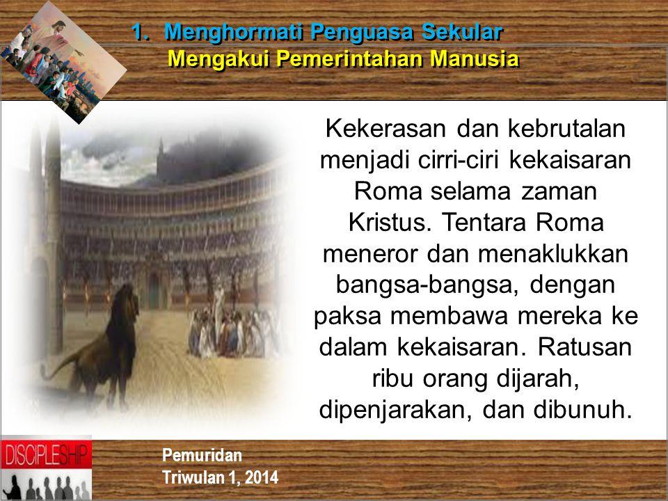 Pemuridan Triwulan 1, 2014 1.Menghormati Penguasa Sekular Mengakui Pemerintahan Manusia 1.Menghormati Penguasa Sekular Mengakui Pemerintahan Manusia K