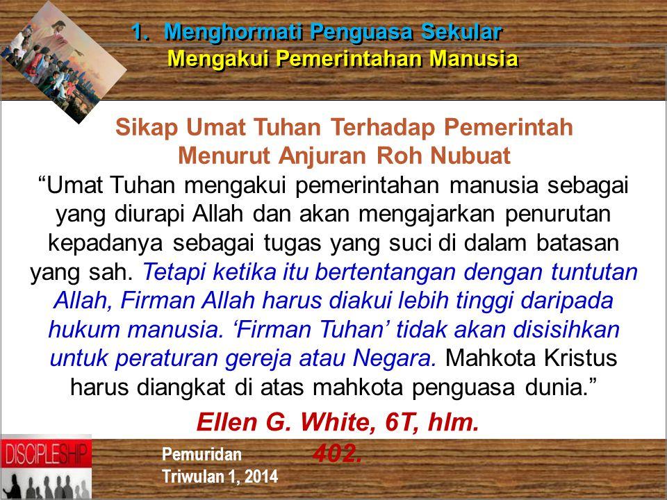 """Pemuridan Triwulan 1, 2014 1.Menghormati Penguasa Sekular Mengakui Pemerintahan Manusia 1.Menghormati Penguasa Sekular Mengakui Pemerintahan Manusia """""""