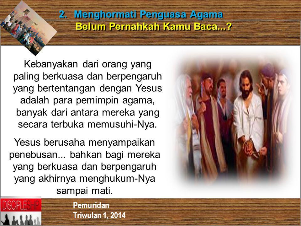 Pemuridan Triwulan 1, 2014 2. Menghormati Penguasa Agama Belum Pernahkah Kamu Baca...? 2. Menghormati Penguasa Agama Belum Pernahkah Kamu Baca...? Yes