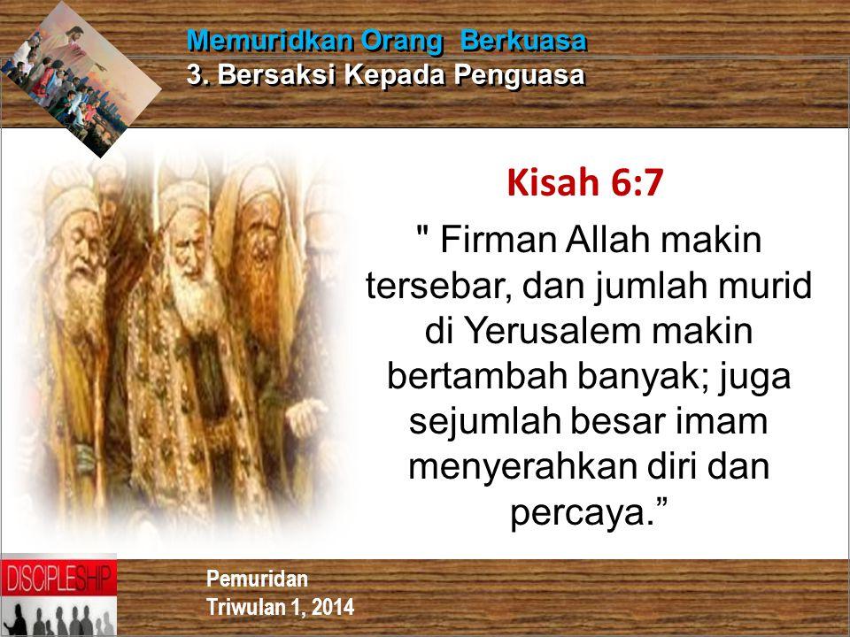 Pemuridan Triwulan 1, 2014 Memuridkan Orang Berkuasa 3. Bersaksi Kepada Penguasa Kisah 6:7