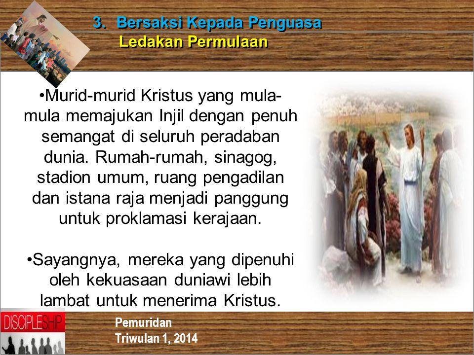 Pemuridan Triwulan 1, 2014 3. Bersaksi Kepada Penguasa Ledakan Permulaan 3. Bersaksi Kepada Penguasa Ledakan Permulaan Murid-murid Kristus yang mula-