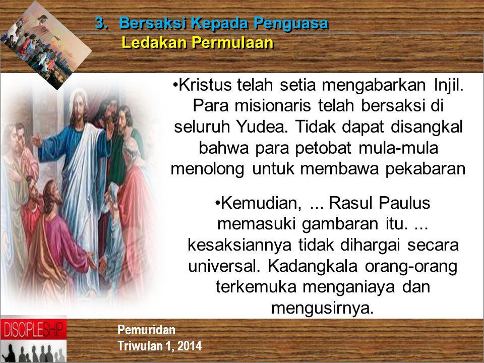 Pemuridan Triwulan 1, 2014 3. Bersaksi Kepada Penguasa Ledakan Permulaan 3. Bersaksi Kepada Penguasa Ledakan Permulaan Kristus telah setia mengabarkan