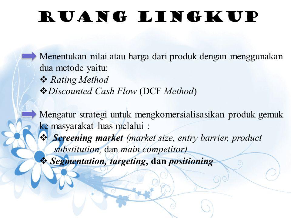 RUANG LINGKUP Menentukan nilai atau harga dari produk dengan menggunakan dua metode yaitu:  Rating Method  Discounted Cash Flow (DCF Method) Mengatu