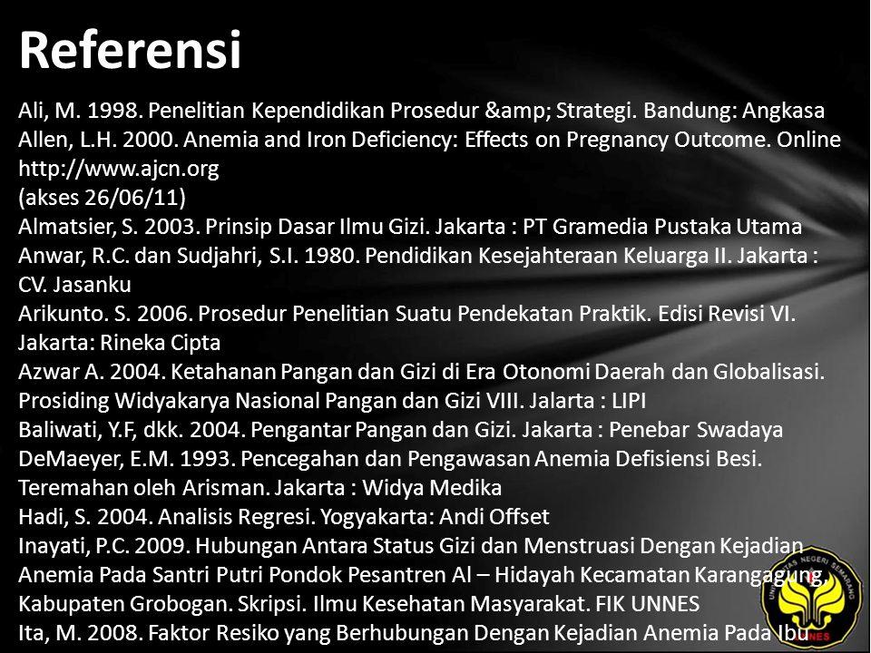Referensi Ali, M. 1998. Penelitian Kependidikan Prosedur & Strategi. Bandung: Angkasa Allen, L.H. 2000. Anemia and Iron Deficiency: Effects on Pre